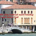 Nach Venedig mit dem Rad: 3. Teil 3