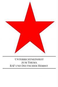 Unterrichtseinheit: Die RAF und der Deutsche Herbst