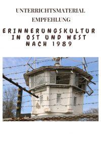 Unterrichtsempfehlung: Erinnerungskultur in Ost und West nach 1989