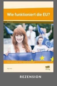 Rezension: Wie funktioniert die EU? Unterrichtsmaterial zur Europäischen Union